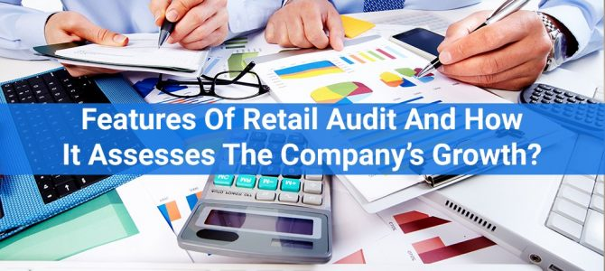 Features Of Retail Audit And How It Assesses The Company's Growth?