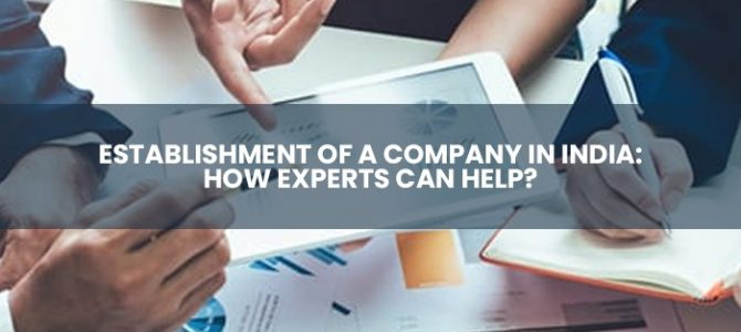 Establishment Of A Company In India: How Experts Can Help?