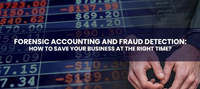 Forensic Accounting And Fraud Detection: How To Save Your Business At The Right Time?