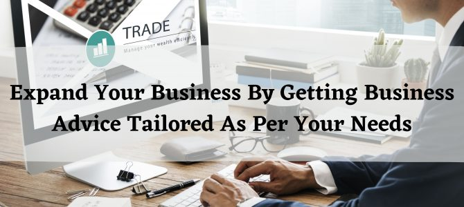 Expand Your Business By Getting Business Advice Tailored As Per Your Needs