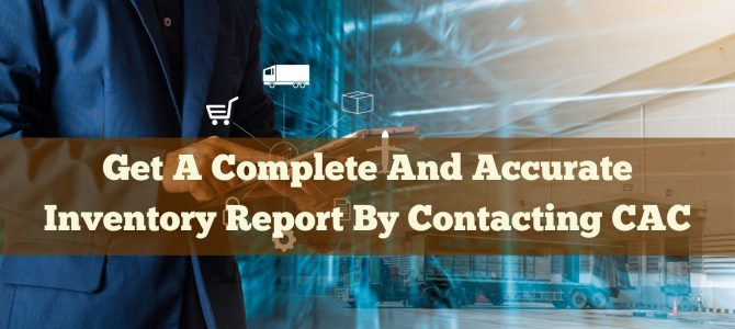 Get A Complete And Accurate Inventory Report By Contacting CAC