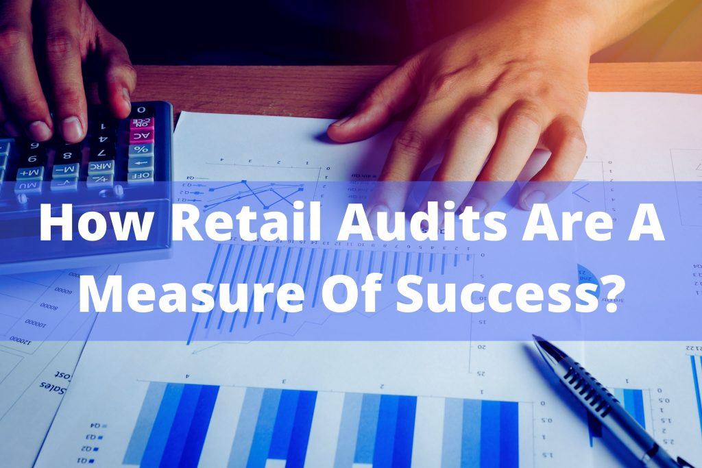 How Retail Audits Are A Measure Of Success?