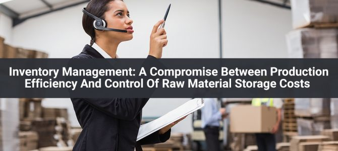Inventory Management: A Compromise Between Production Efficiency And Control Of Raw Material Storage Costs