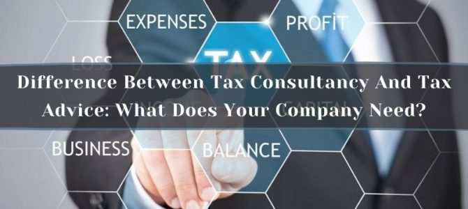 Difference Between Tax Consultancy And Tax Advice: What Does Your Company Need?