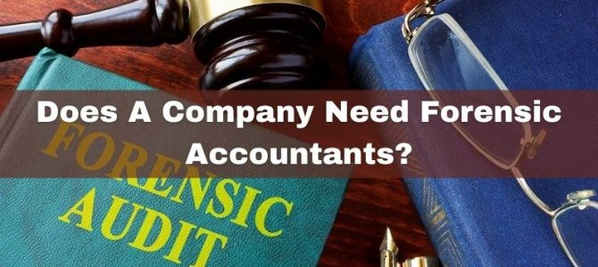 Does A Company Need Forensic Accountants?