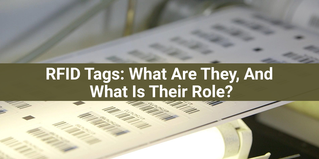 RFID Tags What Are They, And What Is Their Role