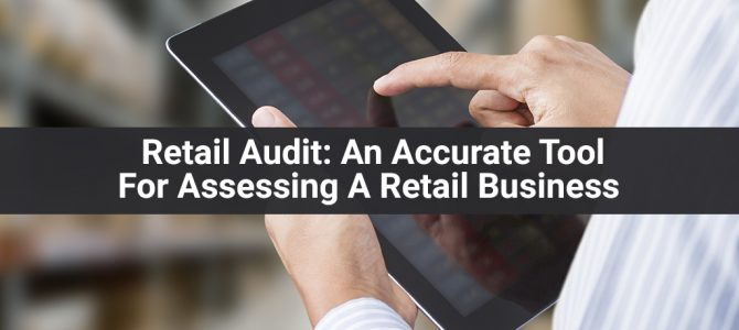 Retail Audit: An Accurate Tool For Assessing A Retail Business