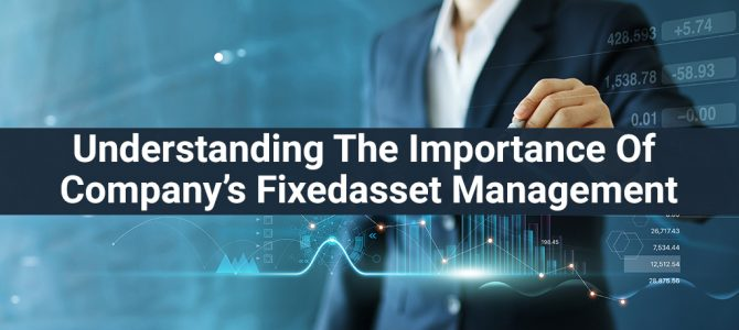 Understanding The Importance Of Company's Fixed asset Management