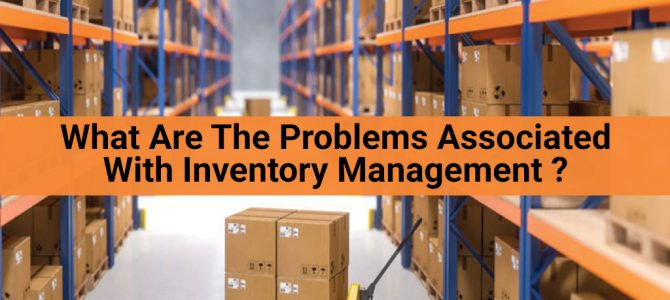 What Are The Problems Associated With Inventory Management