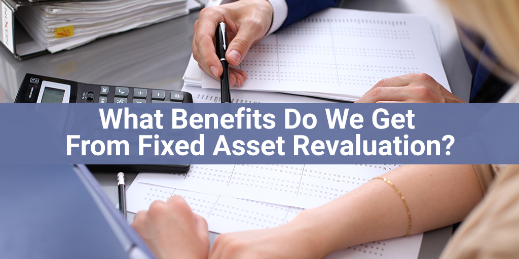 What Benefits Do We Get From Fixed Asset Revaluation