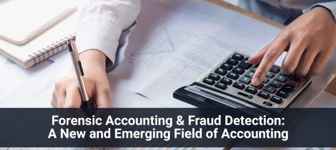 Forensic Accounting & Fraud Detection: A New and Emerging Field of Accounting