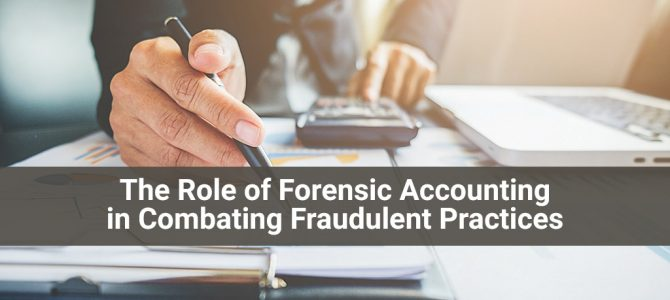 The Role of Forensic Accounting in Combating Fraudulent Practices
