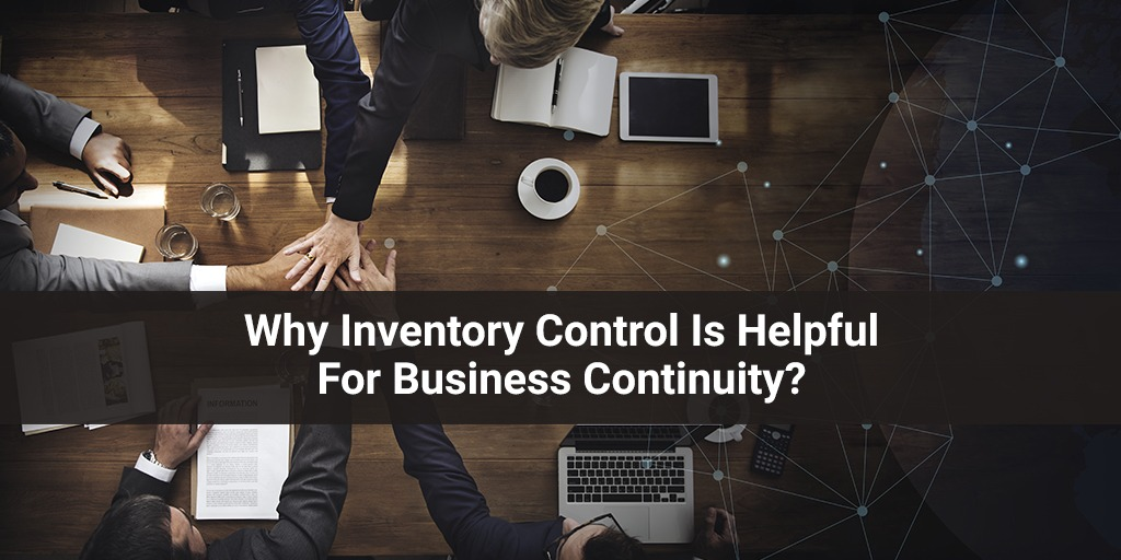 Why Inventory Control Is Helpful For Business Continuity?